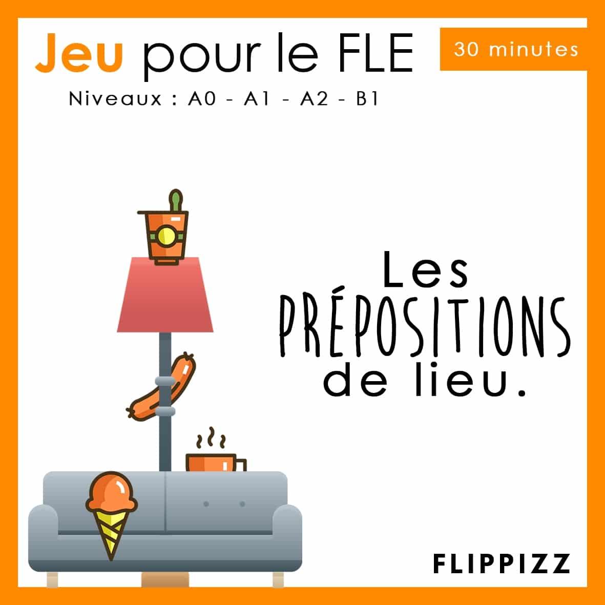 JEU de FLE prépositions de lieu - FLIPPIZZ